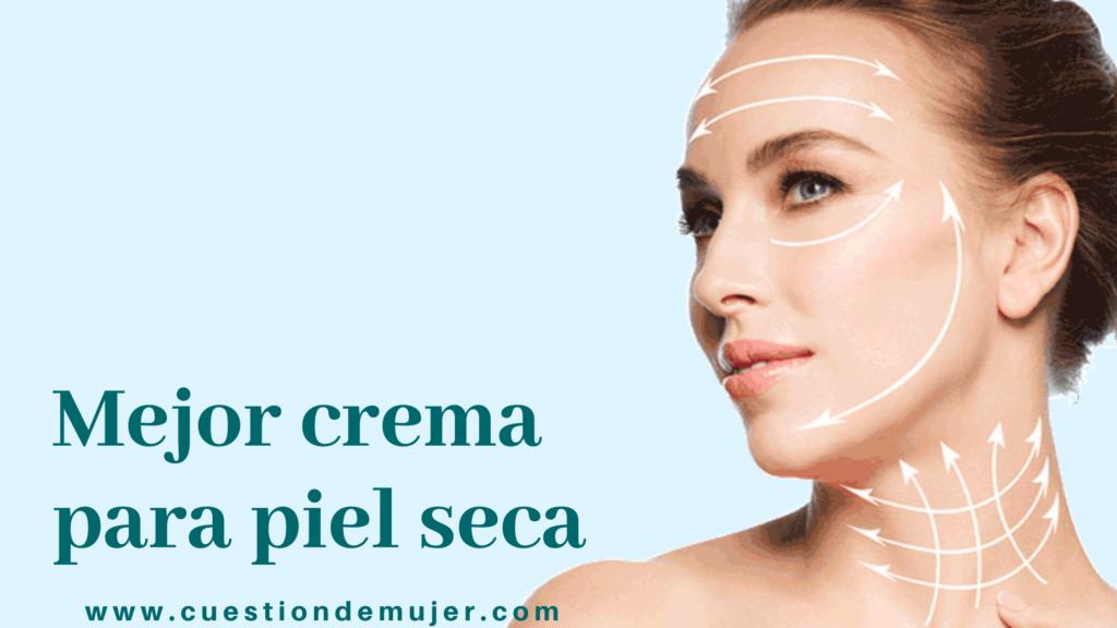mujer lineas faciales mejor crema para piel seca